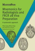 Mnemonics for Radiologists and FRCR 2B Viva Preparation : A Systematic Approach - Philip Yoong