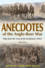 Anecdotes of the Anglo-Boer War : Tales from 'the Last of the Gentlemen's Wars' - Rob Milne