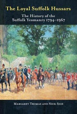 The Loyal Suffolk Hussars : The History of the Suffolk Yeomanry 1794-1967 - Margaret Thomas