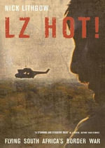 LZ Hot! : Flying South Africa's Border War - Nick Lithgow