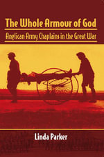 The Whole Armour of God : Anglican Army Chaplains in the Great War - Linda Parker