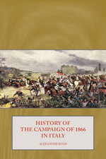 History of the Campaign of 1866 in Italy : Order of Battle, 1861-1865, with Commanders, Stren... - Alexander Hold