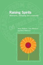 Raising Spirits : Allotments, Well-Being and Community - Jenny Mollison