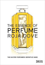 The Essence of Perfume - Roja Dove