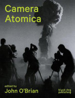Camera Atomica : Photographing the Nuclear World - Hiromitsu Toyosaki
