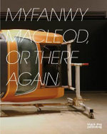 Myfanwy Macleod : Or There and Back Again - Brady Cranfield