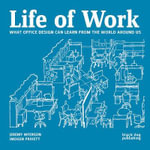 Life of Work : What Office Design Can Learn From the World Around Us - Jeremy Myerson
