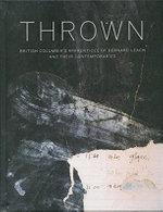 Thrown : British Columbia's Apprentices of Bernard Leach and Their Contemporaries - Glenn Allison