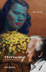 Incredible Tretchikoff : Life of an Artist and Adventurer - Boris Gorelik