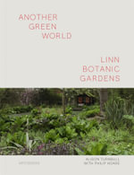 Another Green World, Linn Botanic Gardens : Encounters with a Scottish Arcadia - Alison Turnbull