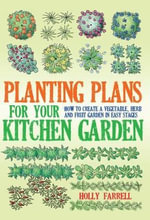 Planting Plans for Your Kitchen Garden : How to Create a Vegetable, Herb and Fruit Garden in Easy Stages - Holly Farrell