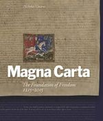 The Magna Carta : The Foundation of Freedom 1215-2015 - Nicholas Vincent