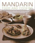 Mandarin Food and Cooking : 75 Regional Recipes from Beijing and Northern China - Terry Tan