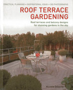 Roof Terrace Gardening : Practical Planning, Inspirational Ideas - Michele Osborne