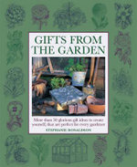 Gifts from the Garden : More Than 50 Glorious Gifts and Ideas to Create Yourself, That are Perfect for Every Gardener. - Stephanie Donaldson