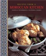Recipes from a Moroccan Kitchen : A Wonderful Collection 75 Recipes Evoking the Glorious Tastes and Textures of the Traditional Food of Morocco - Ghillie Basan