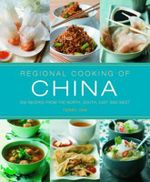 Regional Cooking of China : 300 Recipes from the North, South, East and West - Terry Tan