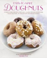 Easy-to-make Doughnuts : 50 Delectable Recipes for Plain, Glazed, Sugar-dusted and Filled Delights, in 200 Step-by-step Photographs - Mowie Kay