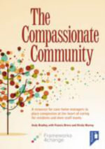 The Compassionate Community : A Resource for Care Home Managers to Place Compassion at the Heart of Caring for Residents and Their Staff Teams - Andy Bradley
