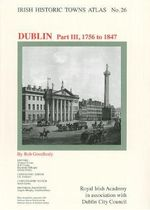 Irish Historic Towns Atlas, Dublin Part III, 1756 to 1847 : 26 - Rob Goodbody