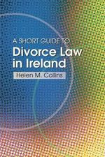 The Short Guide to Divorce Law in Ireland : A Survival Handbook for the Family - Helen Collins
