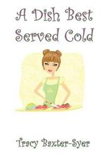 A Dish Best Served Cold - Tracy Baxter-Syer