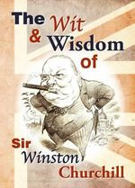 Wit and Wisdom of Churchill - Ian Sproat