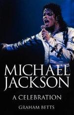 Michael Jackson 1958 2009 A Celebration - Graham Betts