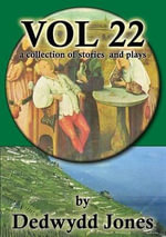 A Collection of Stories and Plays : Volume 22 - Dedwydd Jones