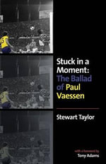 Stuck in a Moment : The Ballad of Paul Vaessen - Stewart Taylor