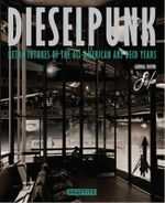 Dieselpunk : Retro Futures of the All-American Art Deco Years - Graffito Books