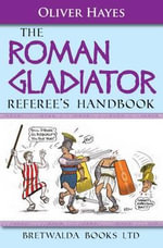 The Roman Gladiator Referee's Handbook - Oliver Hayes