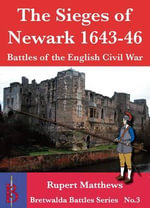 The Sieges of Newark 1643/6 : Case Studies of German Offensive and Defensive Ope... - Rupert Matthews