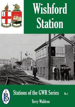 Wishford Station : How Britain's Railways Won the War - Terry Waldron
