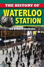 The History of Waterloo Station : the Bachmann Way - John Fareham