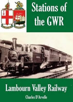 The Lambourn Valley Railway : Presents You Pestered Your Parents For - Charles D'Arvelle
