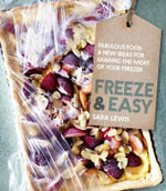 Freeze & Easy : Fabulous Food and New Ideas for Making the Most of Your Freezer - Sara Lewis