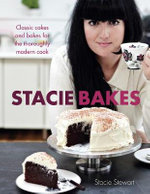 Stacie Bakes : Classic Cakes and Bakes for the Thoroughly Modern Cook - Stacie Stewart