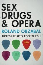 Sex, Drugs & Opera : There's Life After Rock 'n' Roll - Roland Orzabal
