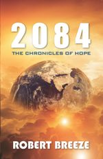 2084 : The Chronicles of Hope - Breeze Robert