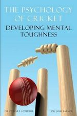 The Psychology of Cricket : Developing Mental Toughness [Cricket Academy Series] - Stewart Cotterill