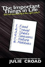 The Important Things in Life : (But Not Necessarily in the Right Order!) - Julie Croad