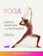 Yoga : Fascia, Anatomy and Movement - J. Avison