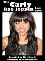 The Carly Rae Jepsen Quiz Book - Chris Cowlin