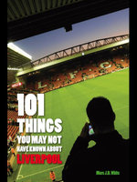 101 Things You May Not Have Known about Liverpool - Marc White