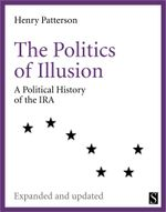 The Politics of Illusion : A Political History of Sinn Fein and the IRA - Henry Patterson