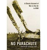 No Parachute : A Classic Account of War in the Air in WWI - Arthur Gould Lee