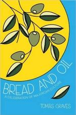Bread & Oil : A Celebration of Majorcan Culture - Tomas Graves