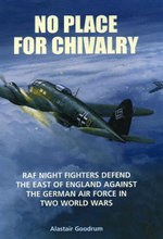 No Place for Chivalry : RAF Night Fighters Defend the East of England Against the German Air Force in Two World Wars - Alastair Goodrum