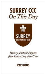 Surrey CCC On This Day : History, Facts & Figures from Every Day of the Year - Jon Surtees